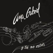 """-Ana Gabriel presenta """"Y tú no estás"""", primer sencillo de su nueva producción discográfica."""